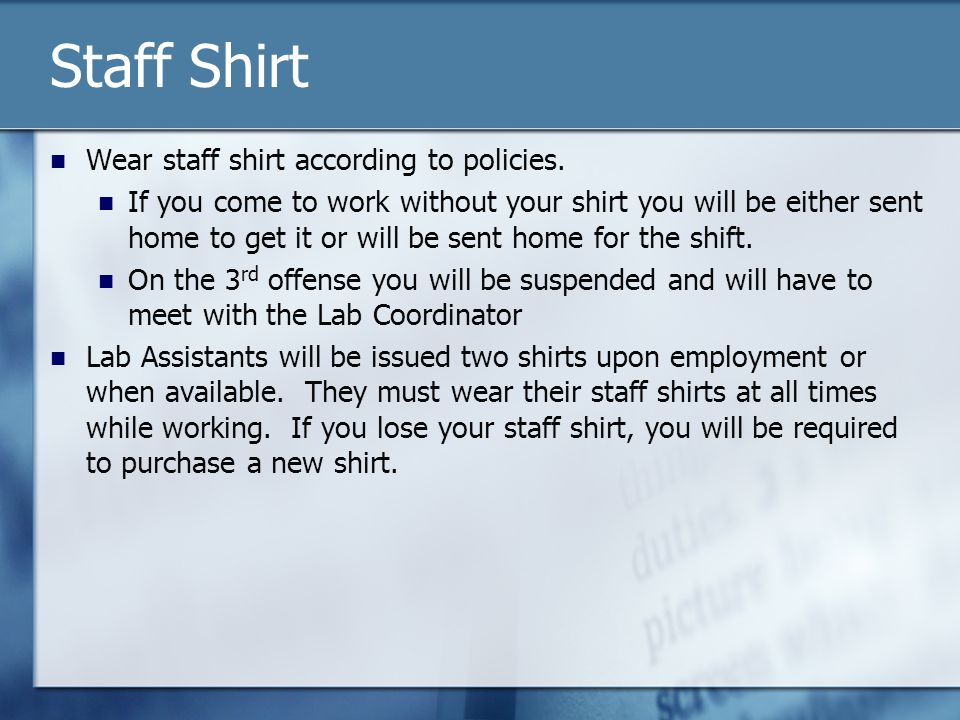 Staff Shirt Wear staff shirt according to policies.