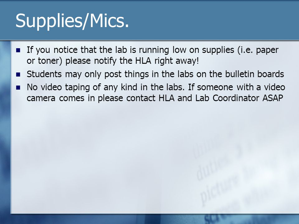 Supplies/Mics. If you notice that the lab is running low on supplies (i.e.