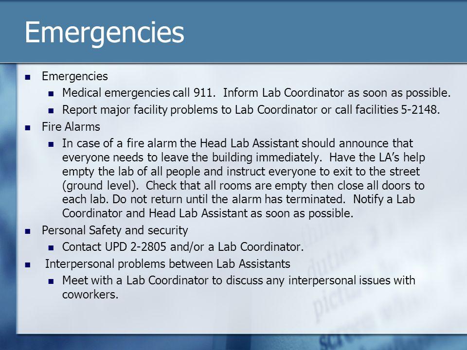 Emergencies Medical emergencies call 911. Inform Lab Coordinator as soon as possible.