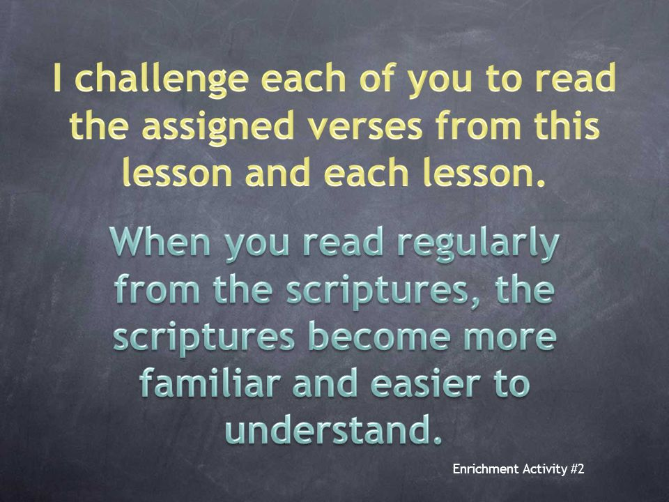Enrichment Activity #2 Why might it be hard to read the scriptures : Ways to overcome these difficulties: