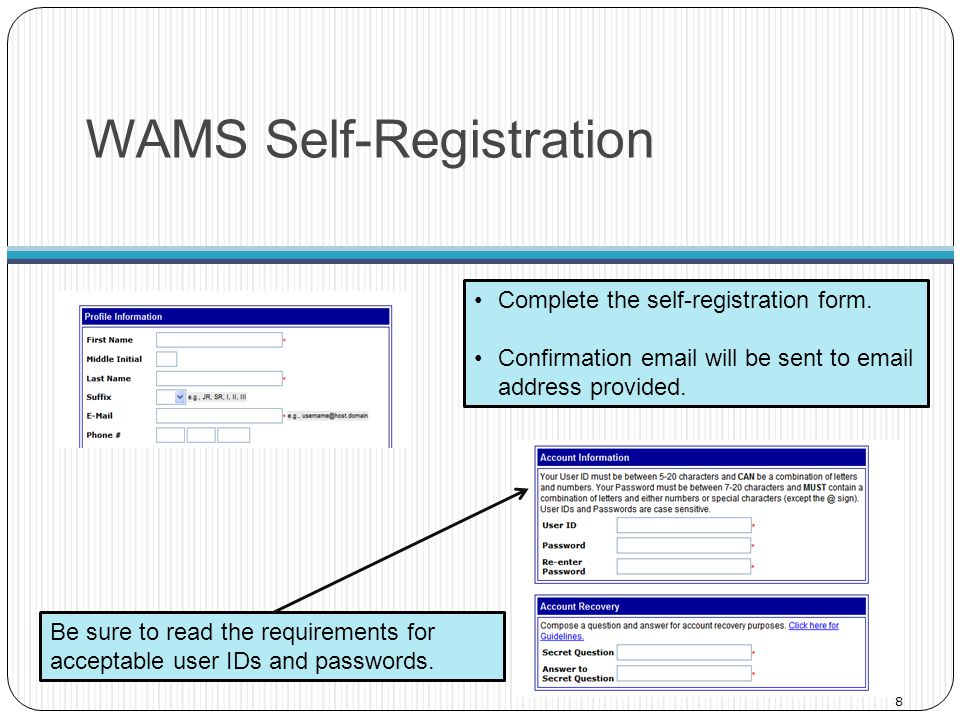 WAMS Self-Registration 8 Be sure to read the requirements for acceptable user IDs and passwords. Complete the self-registration form. Confirmation ema