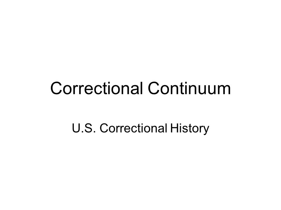 Correctional Continuum U.S. Correctional History
