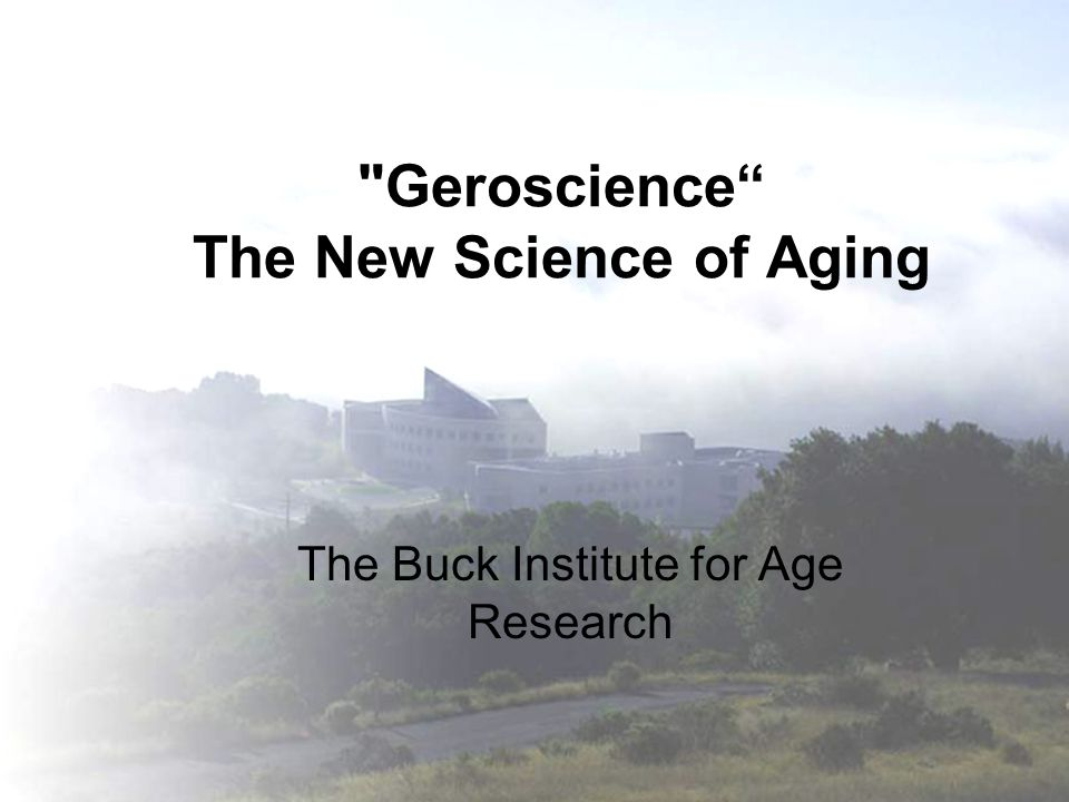 Geroscience The New Science of Aging The Buck Institute for Age Research