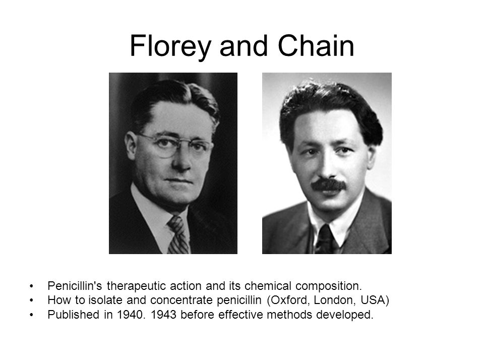 Florey and Chain Penicillin s therapeutic action and its chemical composition.