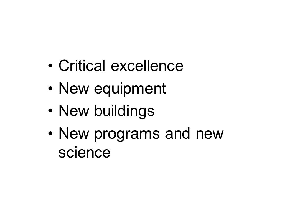 Critical excellence New equipment New buildings New programs and new science