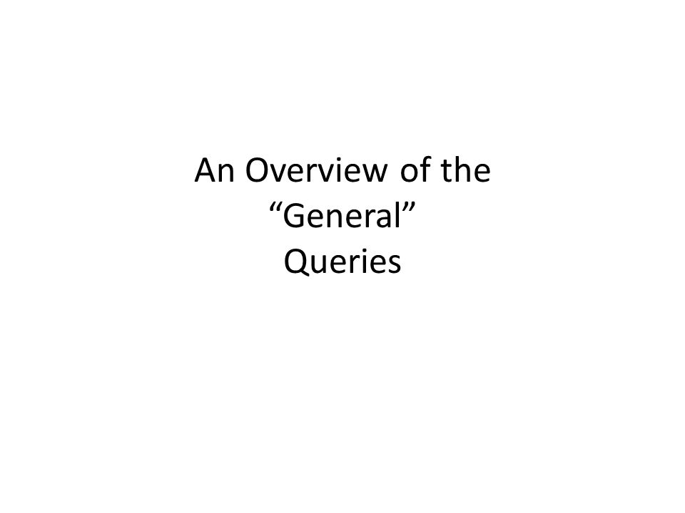 An Overview of the General Queries