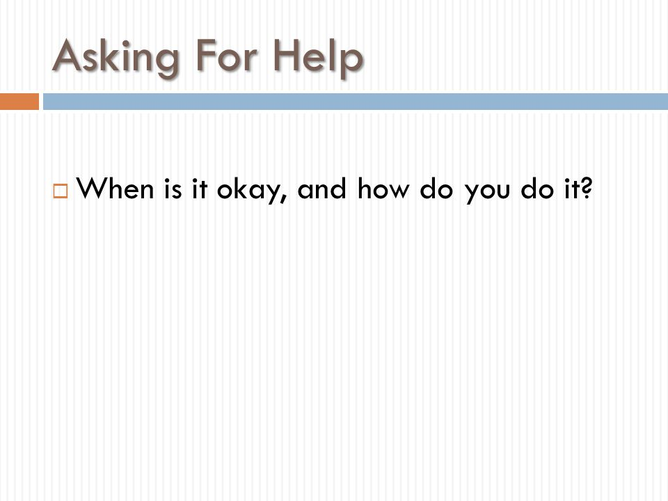 Asking For Help  When is it okay, and how do you do it?