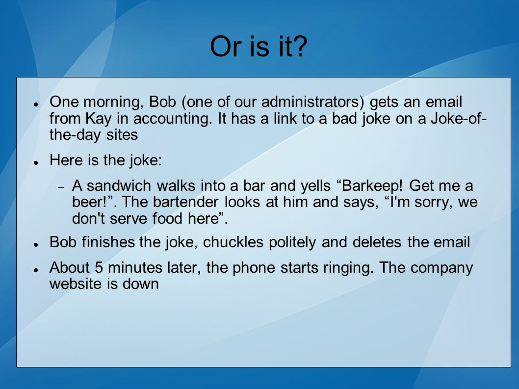 Or is it. One morning, Bob (one of our administrators) gets an email from Kay in accounting.