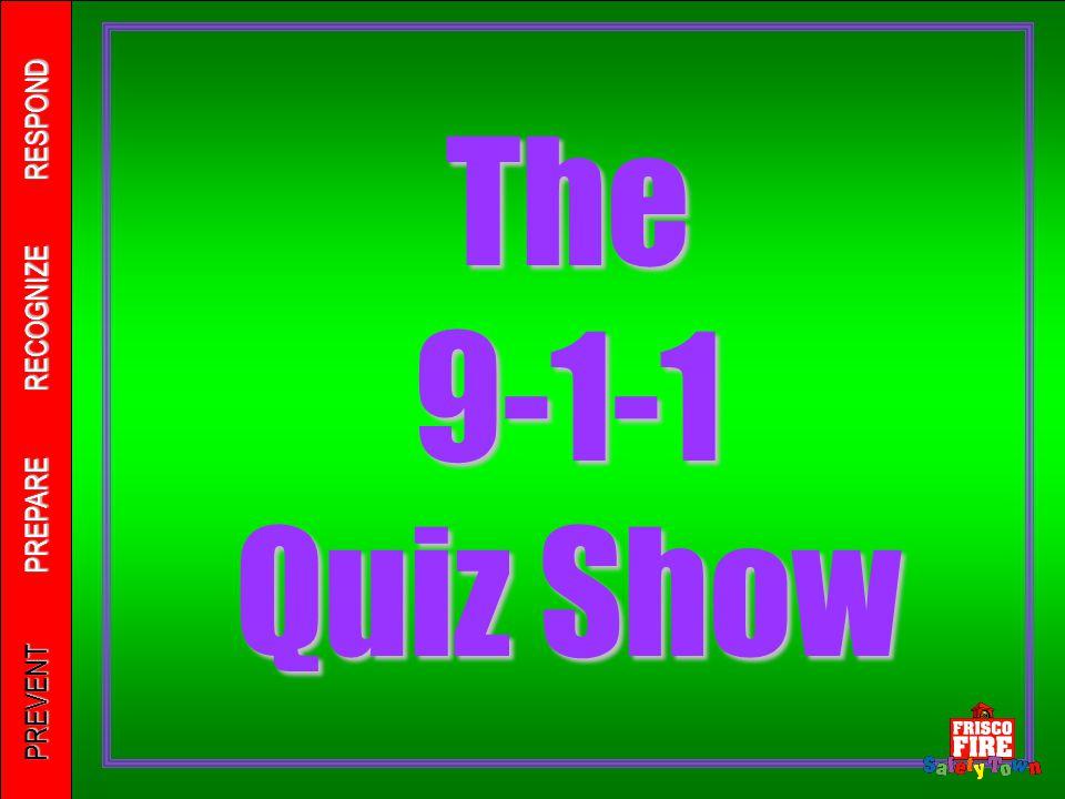 PREVENT PREPARE RECOGNIZE RESPOND The 9-1-1 Quiz Show PREVENT PREPARE RECOGNIZE RESPOND
