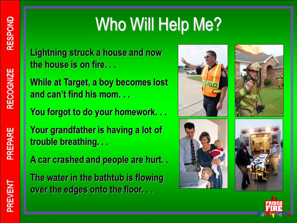 Who Will Help Me? Lightning struck a house and now the house is on fire... While at Target, a boy becomes lost and can't find his mom... You forgot to