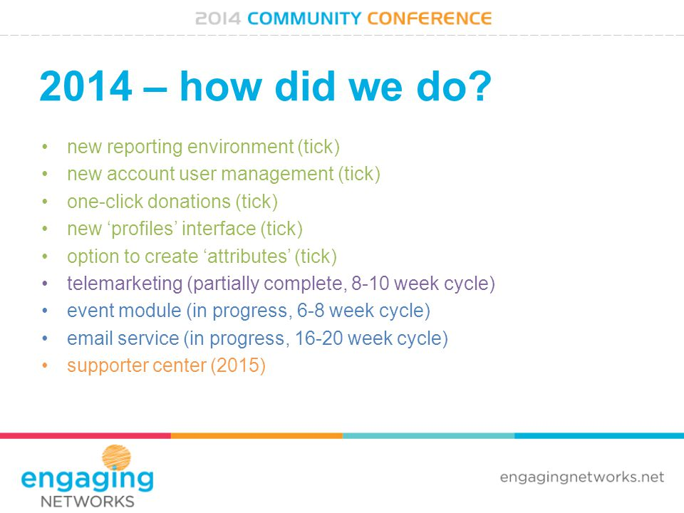 2014 – how did we do? new reporting environment (tick) new account user management (tick) one-click donations (tick) new 'profiles' interface (tick) o