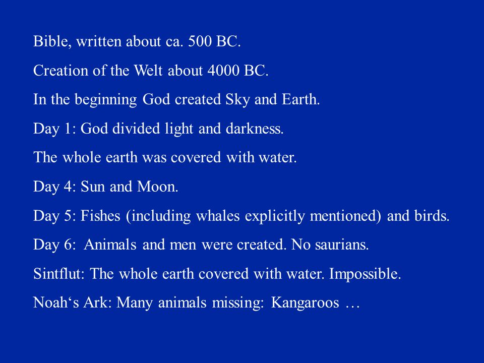 Bible, written about ca.500 BC. Creation of the Welt about 4000 BC.
