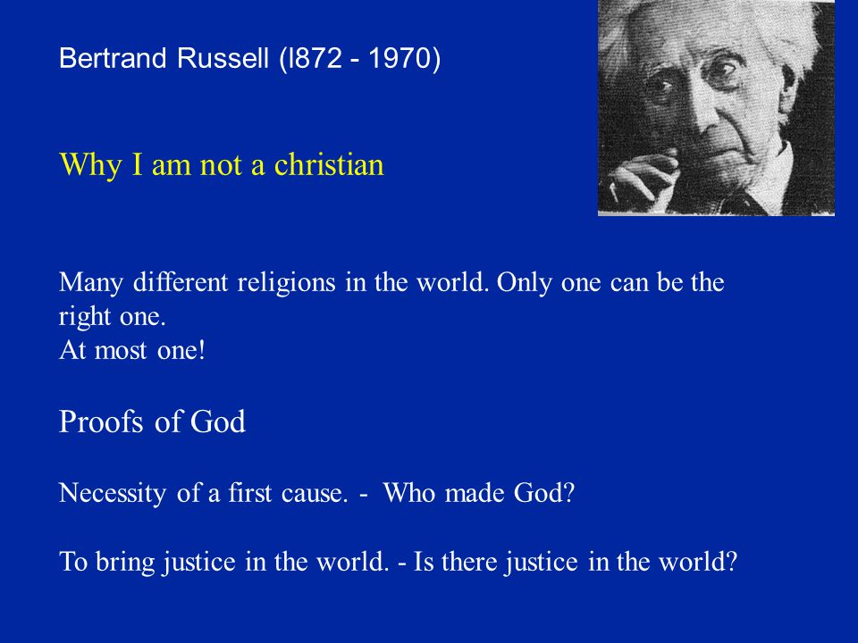 Bertrand Russell (l872 - 1970) Why I am not a christian Many different religions in the world.