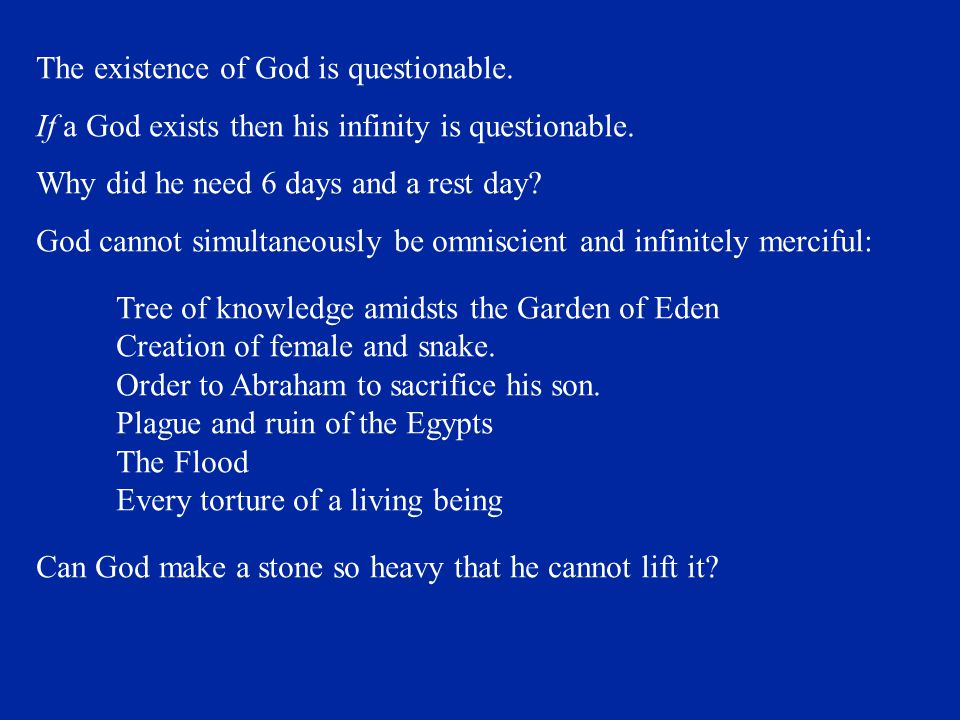 The existence of God is questionable.If a God exists then his infinity is questionable.