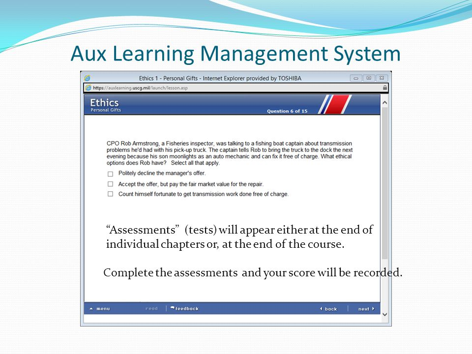 Aux Learning Management System Assessments (tests) will appear either at the end of individual chapters or, at the end of the course.
