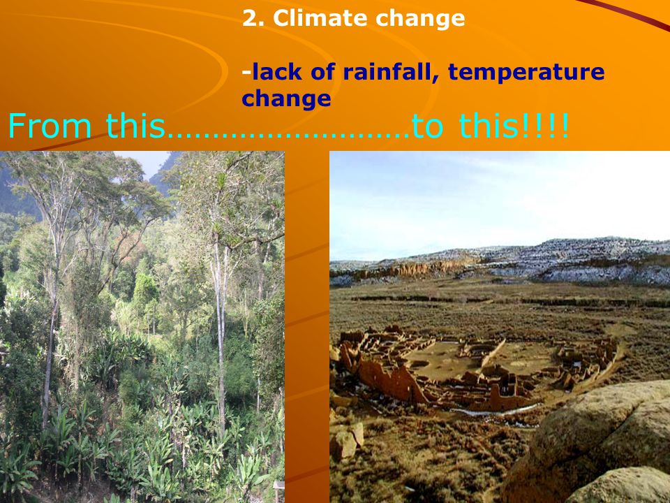 2. Climate change -lack of rainfall, temperature change From this………………………to this!!!!