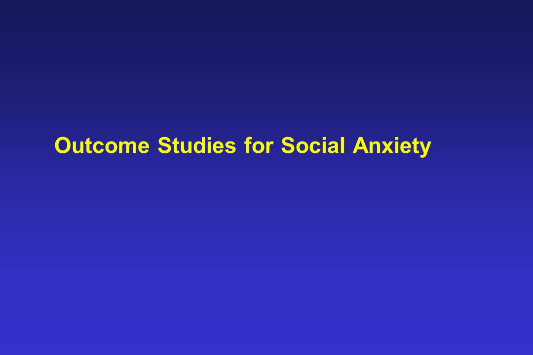Outcome Studies for Social Anxiety