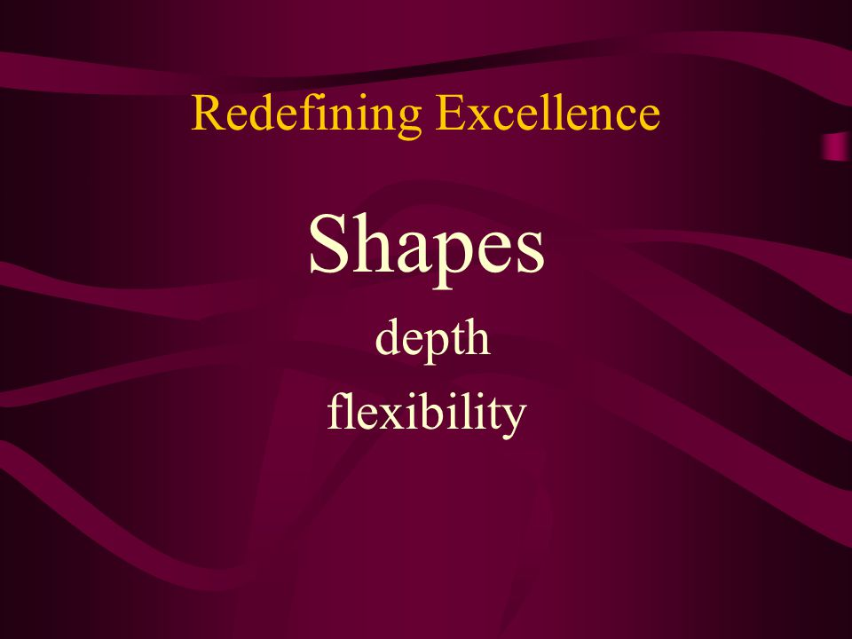 Redefining Excellence Shapes depth flexibility