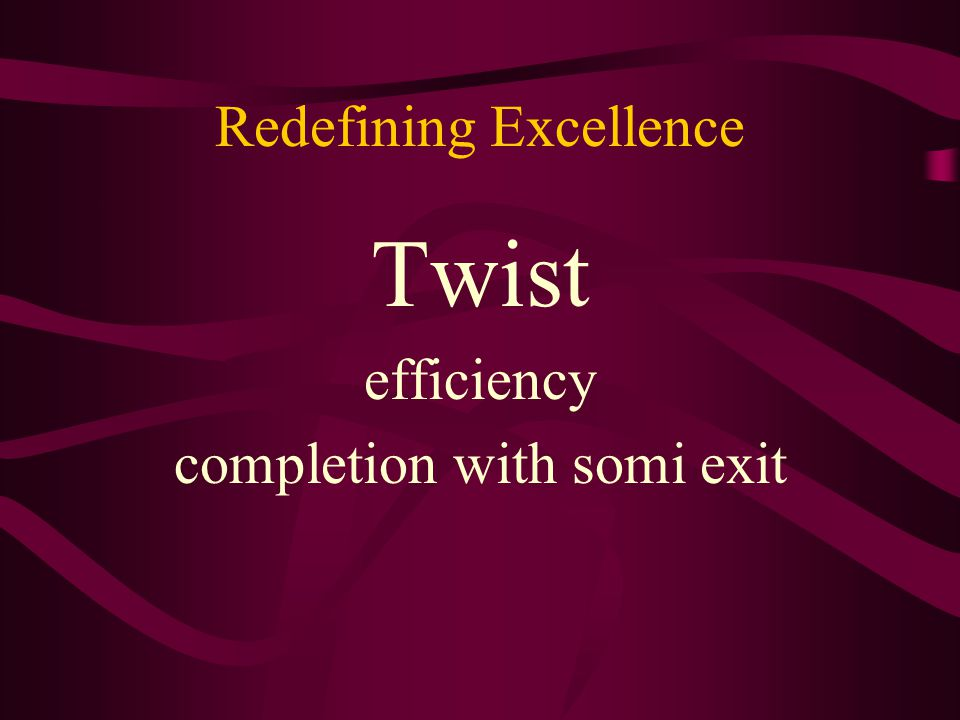 Redefining Excellence Twist efficiency completion with somi exit