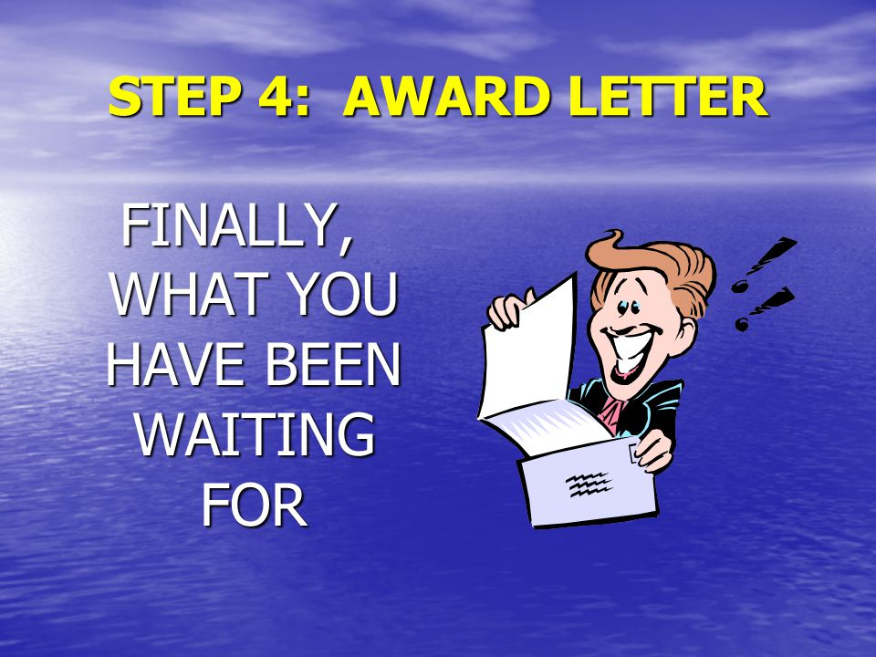 STEP 4: AWARD LETTER FINALLY, WHAT YOU HAVE BEEN WAITING FOR