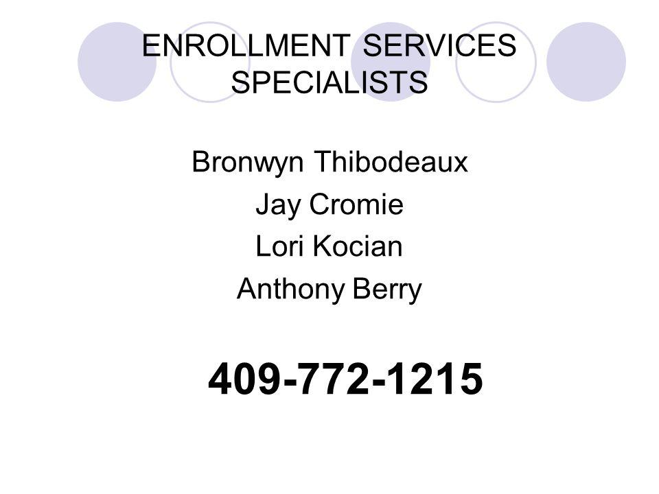 ENROLLMENT SERVICES SPECIALISTS Bronwyn Thibodeaux Jay Cromie Lori Kocian Anthony Berry 409-772-1215
