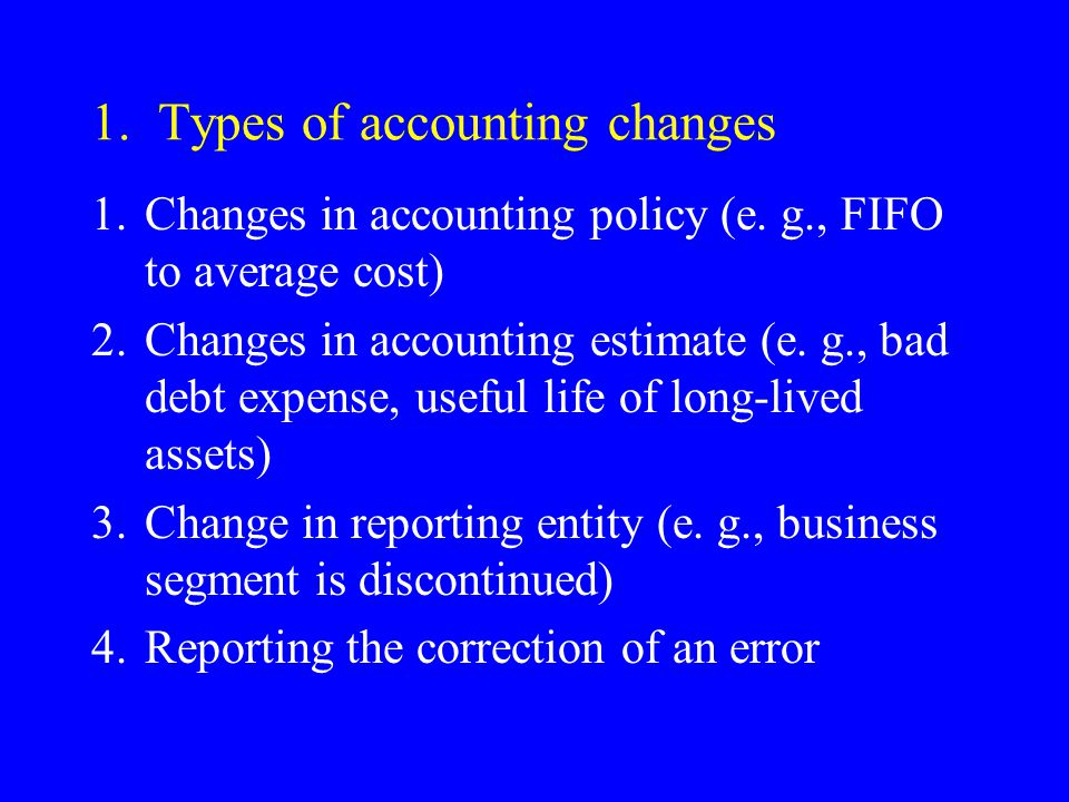 1. Types of accounting changes 1.Changes in accounting policy (e.