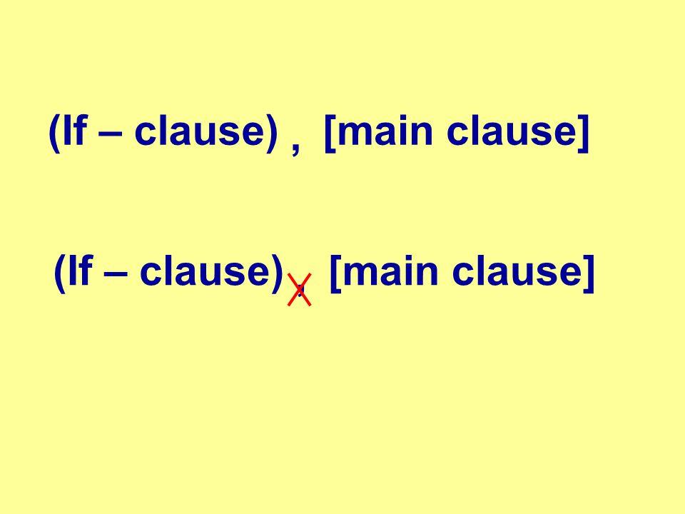 (If – clause), [main clause] (If – clause), [main clause]