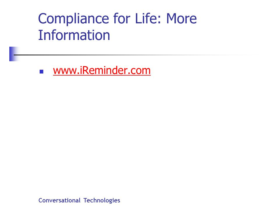 Conversational Technologies Compliance for Life: More Information www.iReminder.com