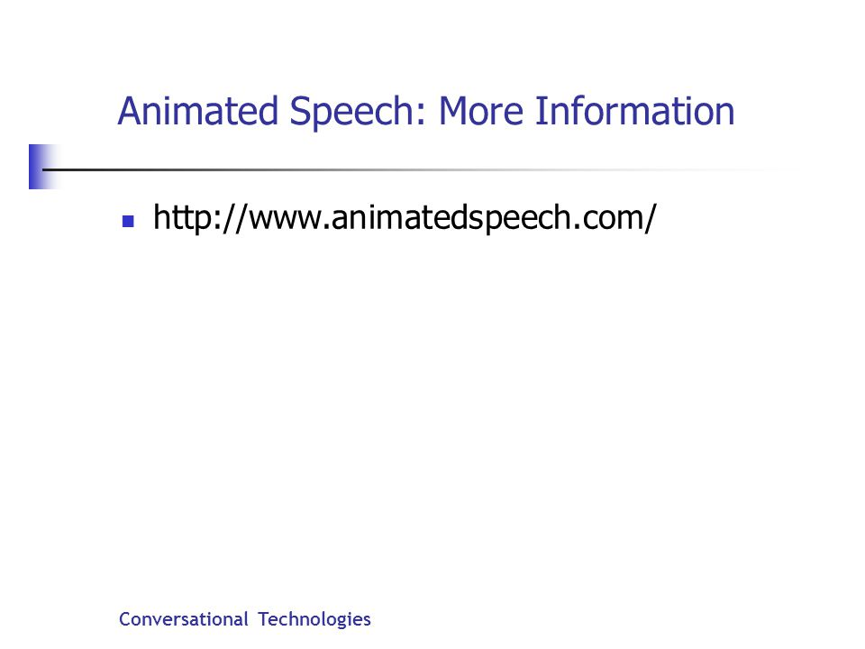 Conversational Technologies Animated Speech: More Information http://www.animatedspeech.com/