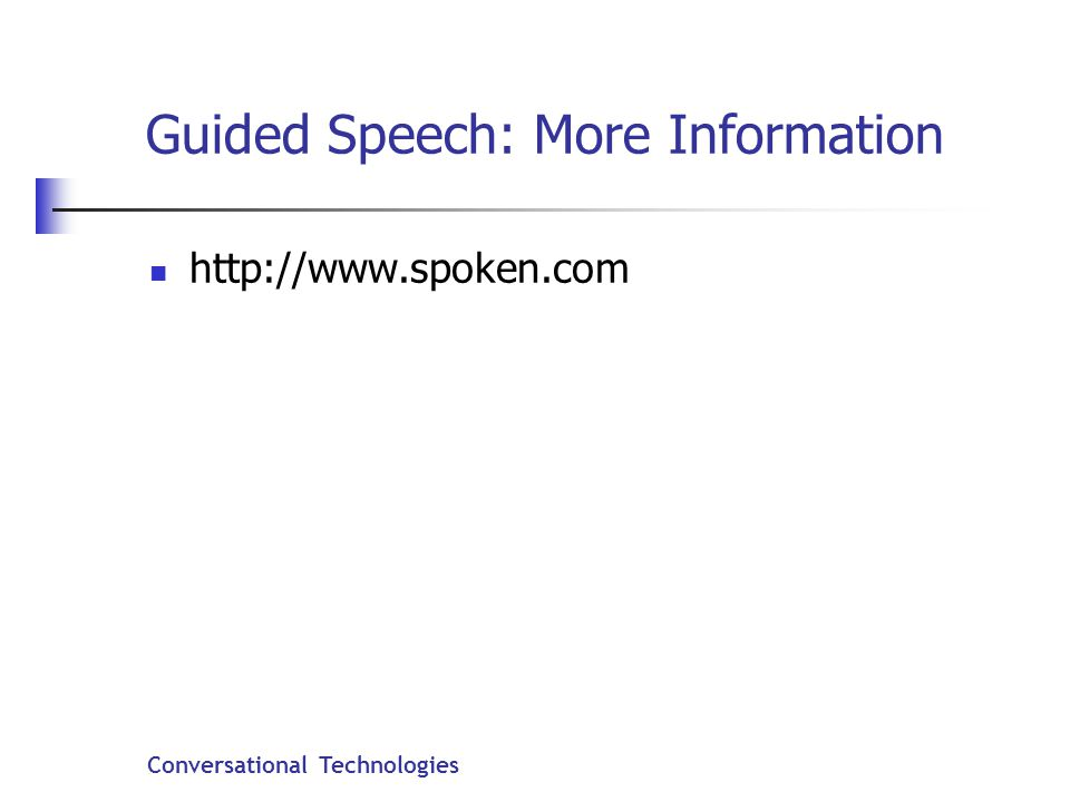 Conversational Technologies Guided Speech: More Information http://www.spoken.com