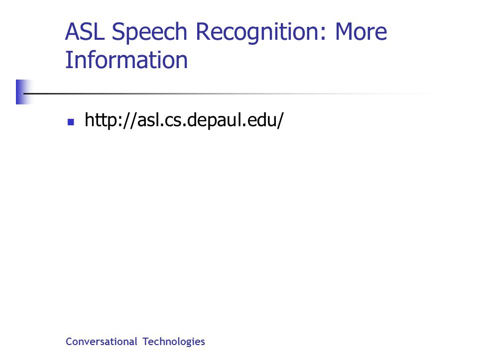 Conversational Technologies ASL Speech Recognition: More Information http://asl.cs.depaul.edu/