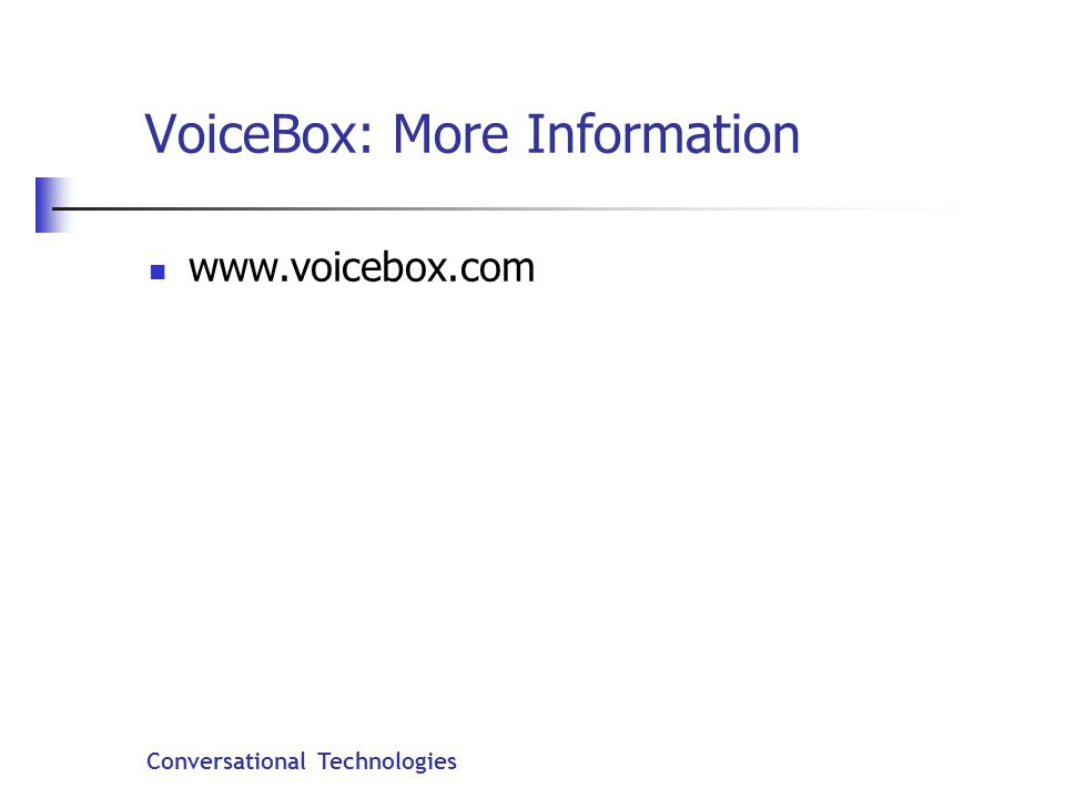 Conversational Technologies VoiceBox: More Information www.voicebox.com