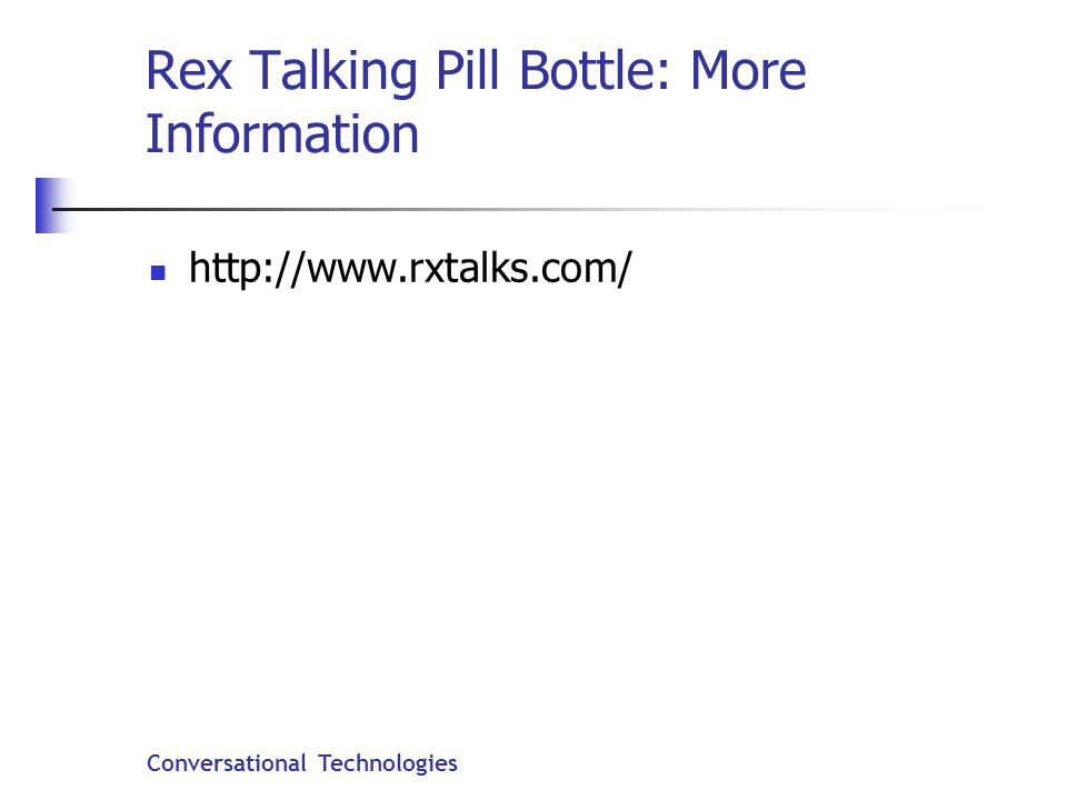Conversational Technologies Rex Talking Pill Bottle: More Information http://www.rxtalks.com/
