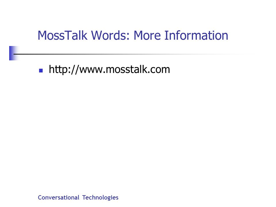 Conversational Technologies MossTalk Words: More Information http://www.mosstalk.com
