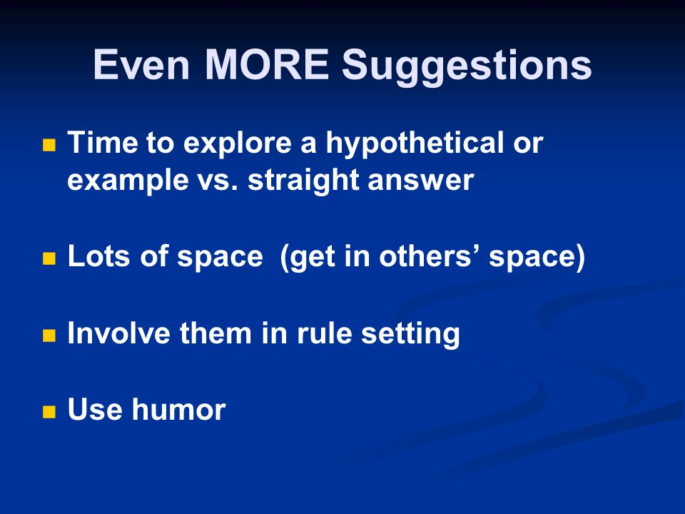 Even MORE Suggestions Time to explore a hypothetical or example vs.