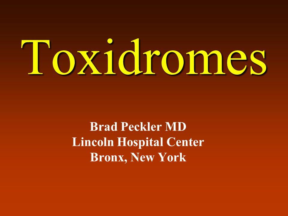 Toxidromes Brad Peckler MD Lincoln Hospital Center Bronx, New York
