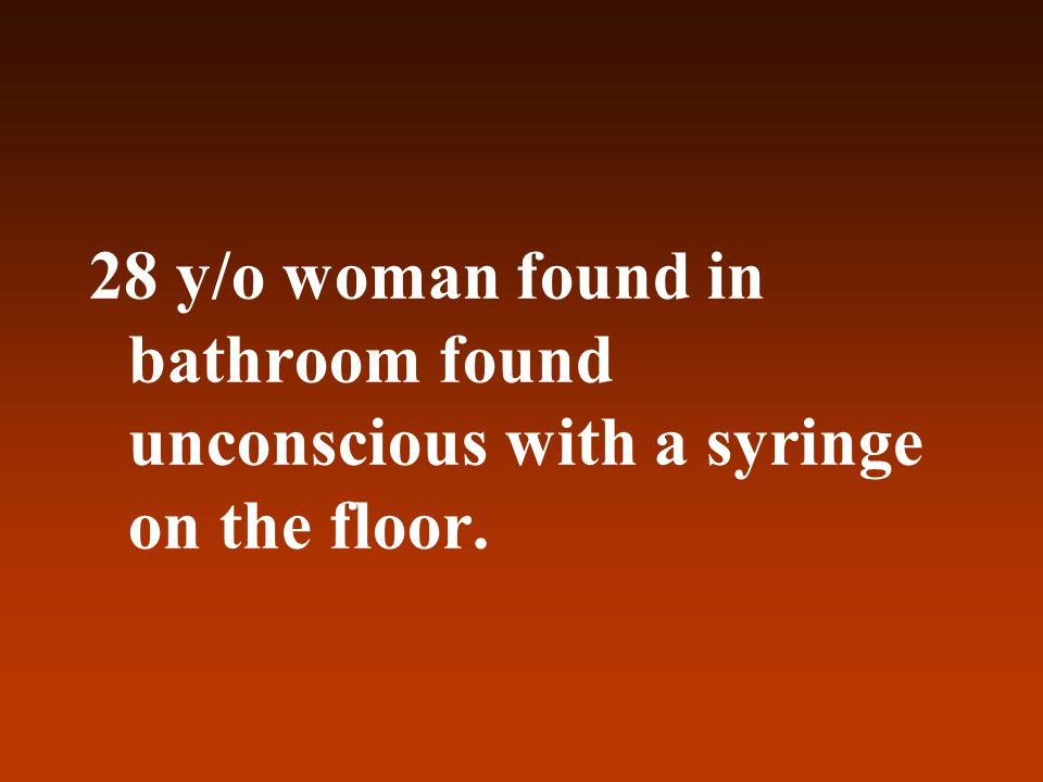 28 y/o woman found in bathroom found unconscious with a syringe on the floor.