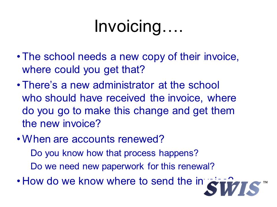Invoicing…. The school needs a new copy of their invoice, where could you get that.