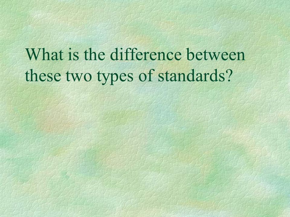 What is the difference between these two types of standards?