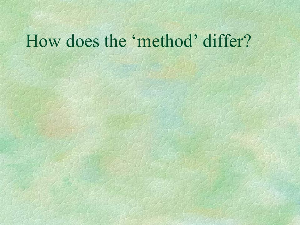 How does the 'method' differ?