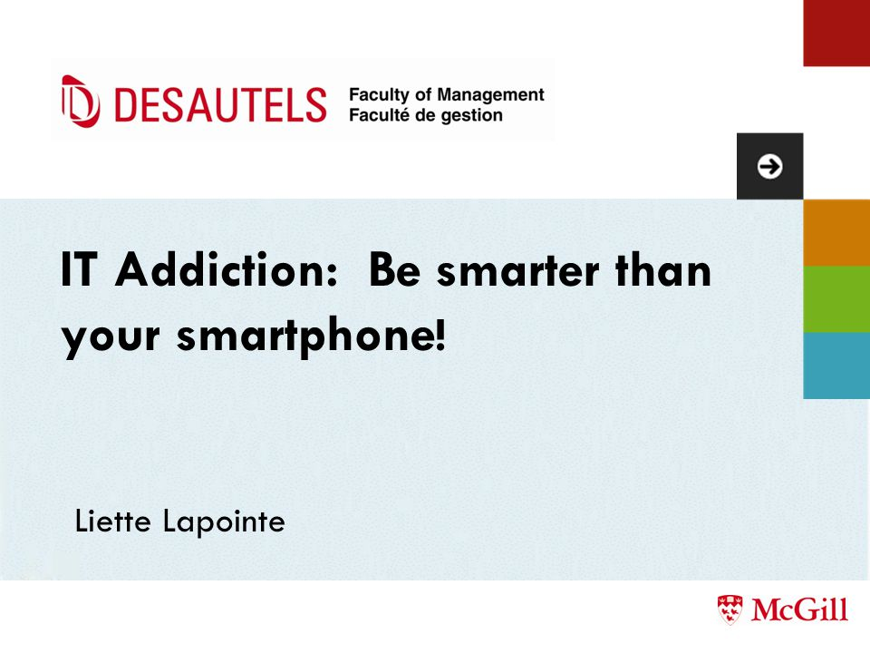 IT Addiction: Be smarter than your smartphone ! Liette Lapointe