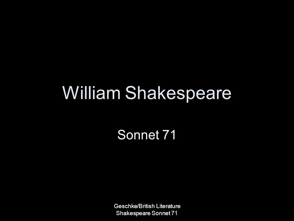 William Shakespeare Sonnet 71 Geschke/British Literature Shakespeare Sonnet 71