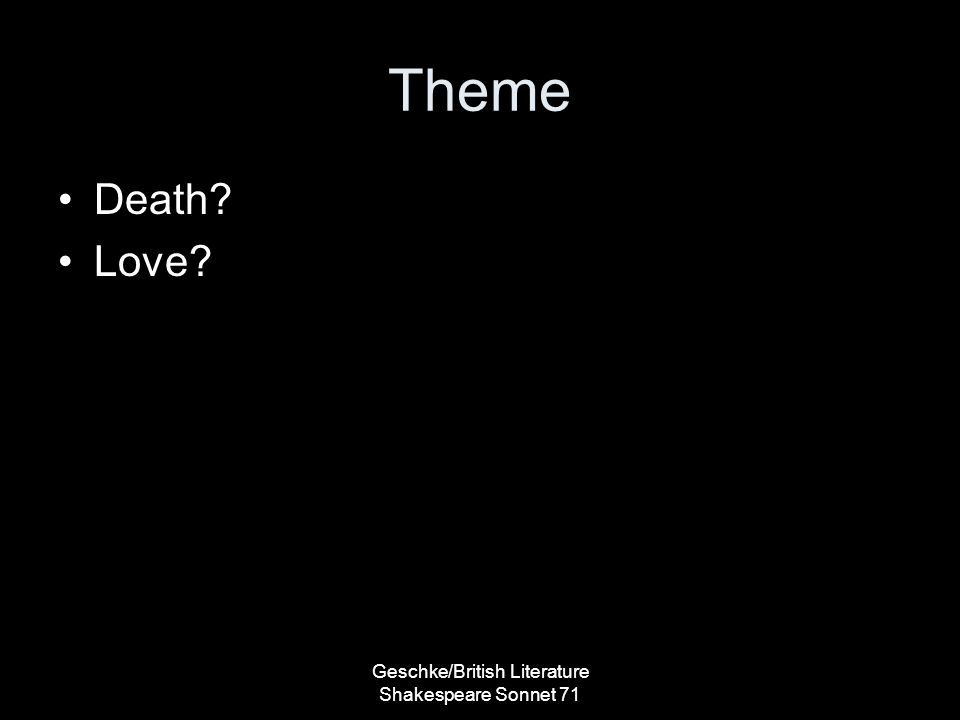 Theme Death? Love? Geschke/British Literature Shakespeare Sonnet 71
