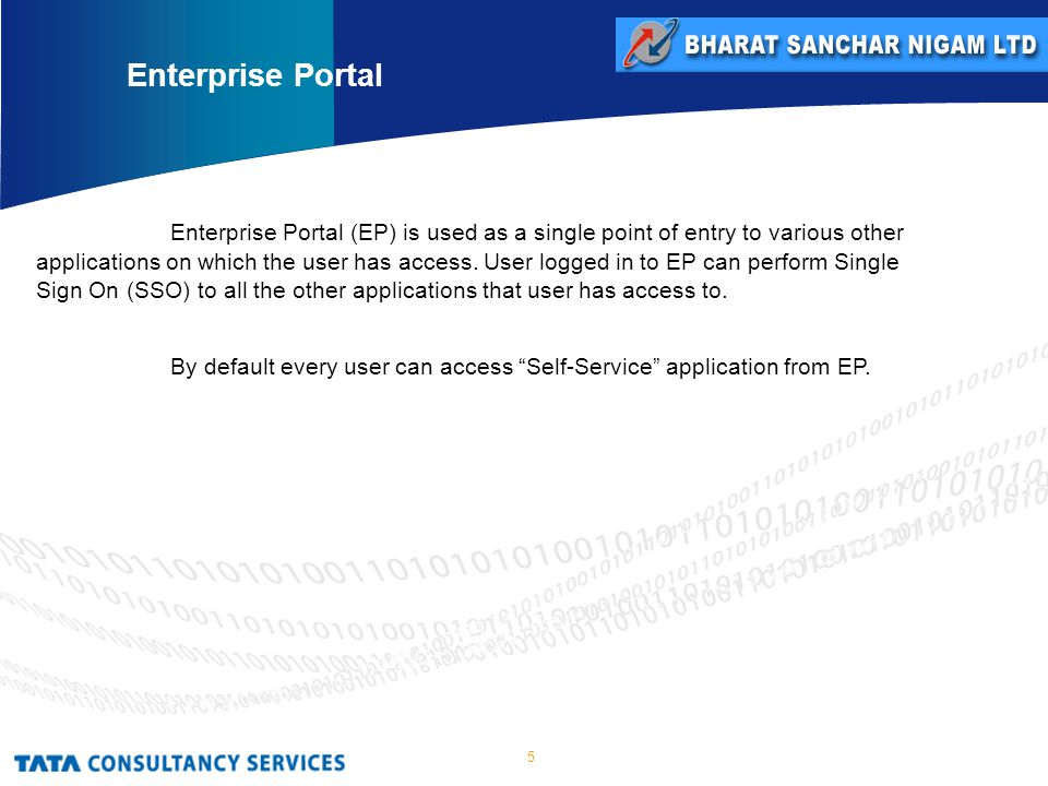 5 Enterprise Portal (EP) is used as a single point of entry to various other applications on which the user has access.