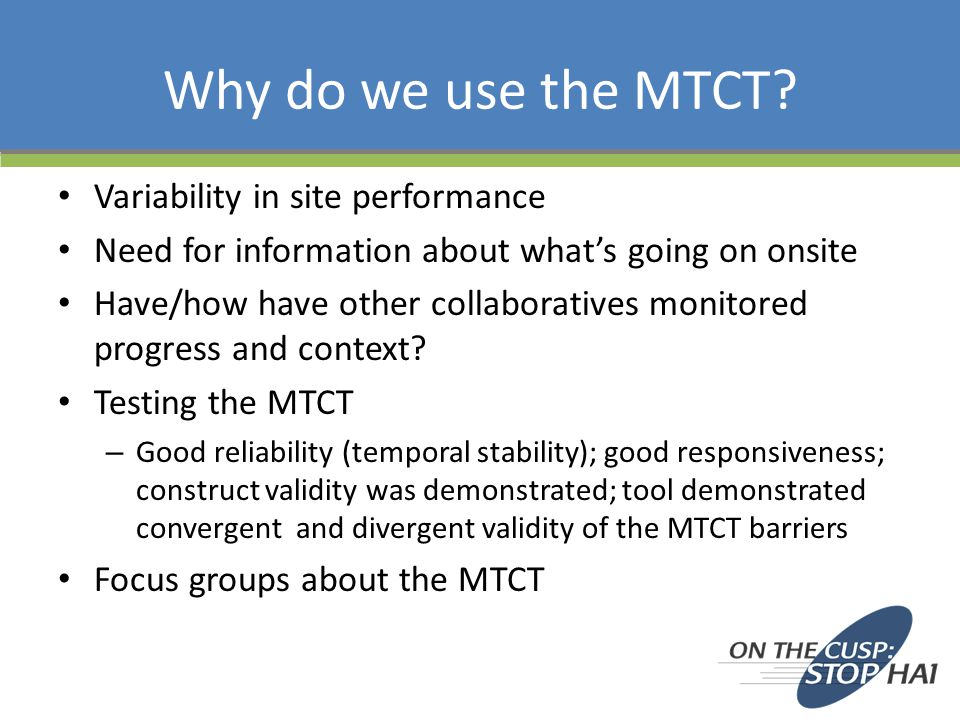 Why do we use the MTCT? Variability in site performance Need for information about what's going on onsite Have/how have other collaboratives monitored