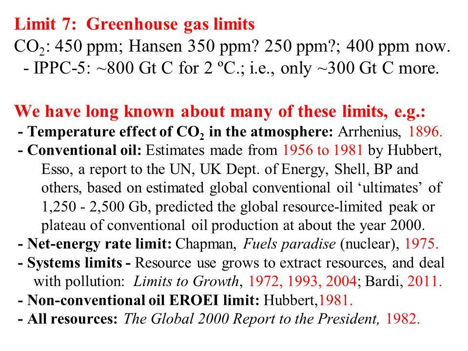 Limit 7: Greenhouse gas limits CO 2 : 450 ppm; Hansen 350 ppm? 250 ppm?; 400 ppm now. - IPPC-5: ~800 Gt C for 2 ºC.; i.e., only ~300 Gt C more. We hav