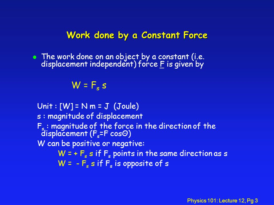 Physics 101: Lecture 12, Pg 3 Work done by a Constant Force l The work done on an object by a constant (i.e.