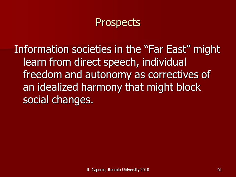 "R. Capurro, Renmin University 201061 Prospects Information societies in the ""Far East"" might learn from direct speech, individual freedom and autonomy"