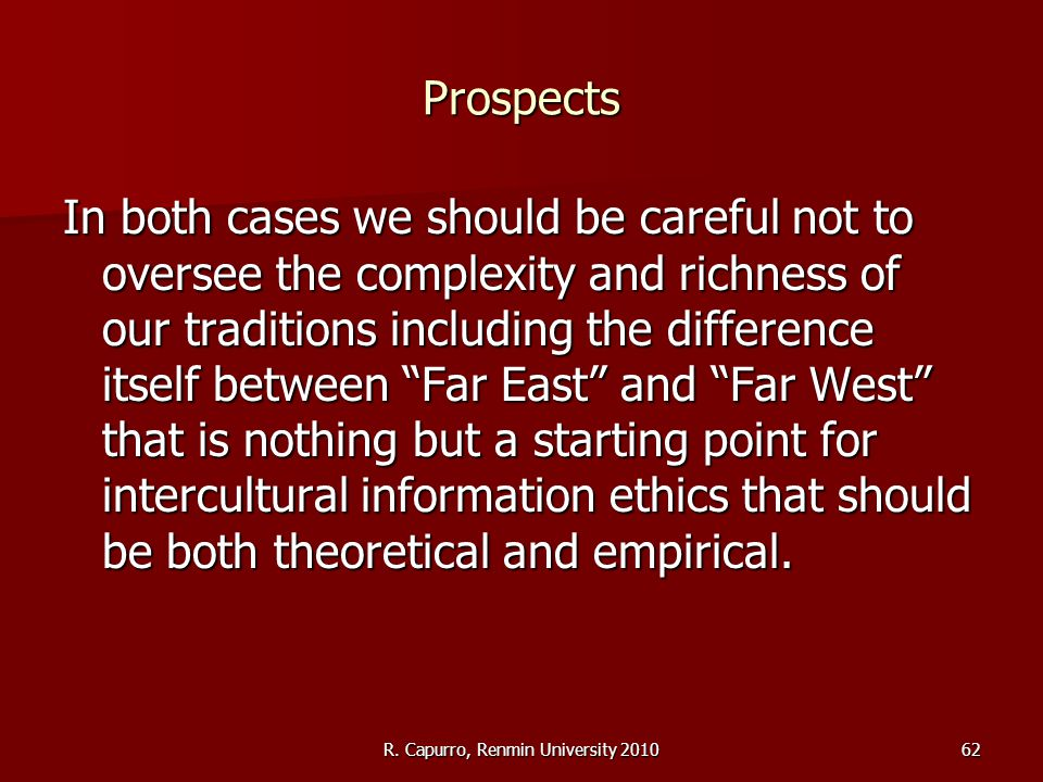 R. Capurro, Renmin University 201062 Prospects In both cases we should be careful not to oversee the complexity and richness of our traditions includi