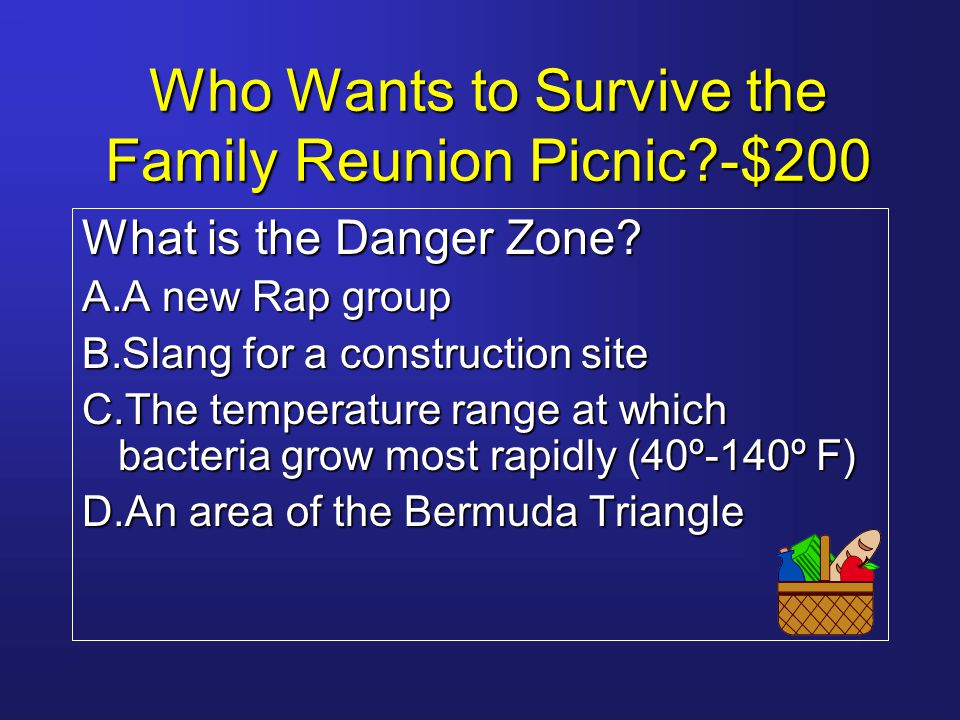 Who Wants to Survive the Family Reunion Picnic?-$200 What is the Danger Zone.